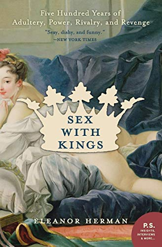 9780060585440: Sex with Kings: 500 Years of Adultery, Power, Rivalry, and Revenge (P.S.)