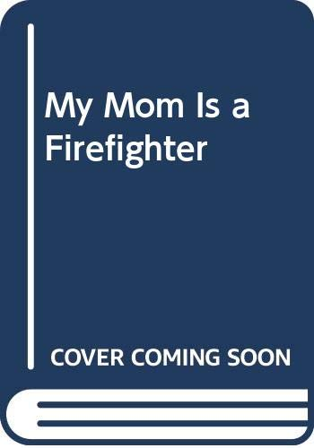 9780060586416: My Mom Is a Firefighter