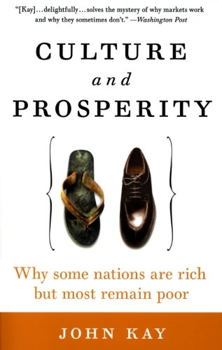 Culture and Prosperity: Why Some Nations Are: Kay, Professor of