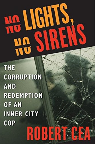 9780060587123: No Lights, No Sirens: The Corruption and Redemption of an Inner City Cop
