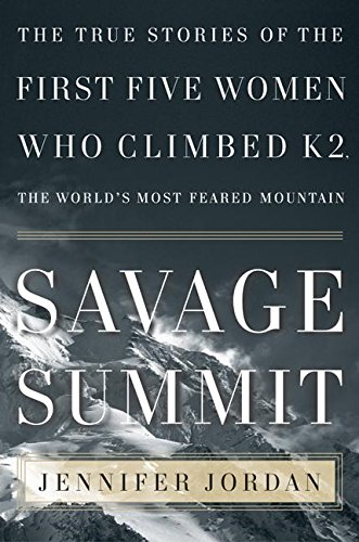 9780060587154: Savage Summit: The True Stories of the First Five Women Who Climbed K2, the World's Most Feared Mountain