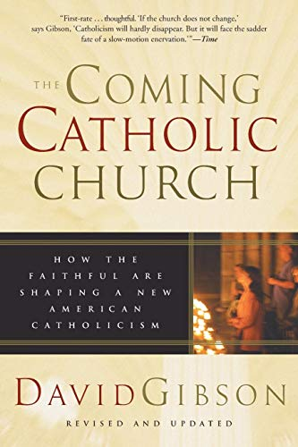 9780060587208: The Coming Catholic Church: How the Faithful Are Shaping a New American Catholicism