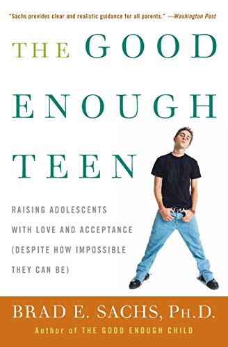 9780060587406: The Good Enough Teen: Raising Adolescents with Love and Acceptance (Despite How Impossible They Can Be)
