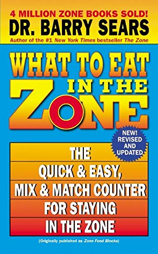 9780060587420: What to Eat in the Zone: The Quick & Easy, Mix & Match Counter for Staying in the Zone