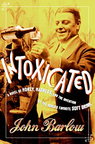 9780060591762: Intoxicated: A Novel of Money, Madness, and the Invention of the World's Favorite Soft Drink