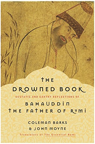 9780060591946: The Drowned Book: Ecstatic and Earthy Reflections of Bahauddin, the Father of Rumi