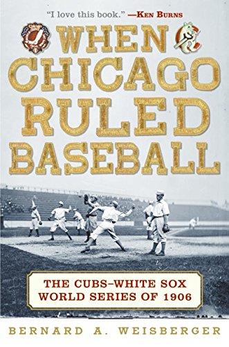 When Chicago Ruled Baseball: Weisberger, Bernard A.