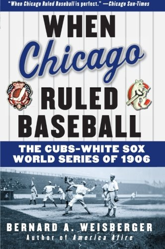 9780060592370: When Chicago Ruled Baseball: The Cubs-White Sox World Series of 1906