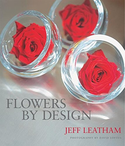 Flowers by Design: Leatham, Jeff