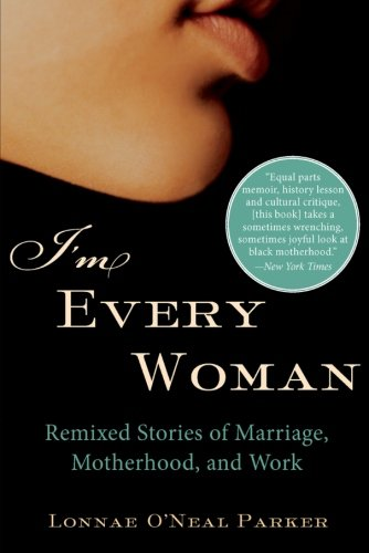 9780060592936: I'm Every Woman: Remixed Stories of Marriage, Motherhood, and Work