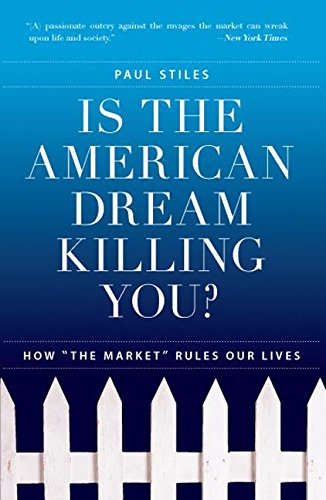 "9780060593797: Is the American Dream Killing You?: How ""The Market"" Rules Our Lives"