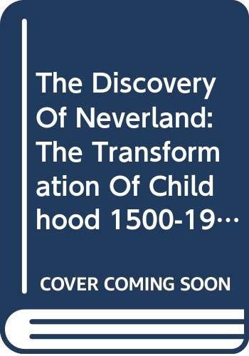 The Discovery Of Neverland: The Transformation Of Childhood 1500-1900 (0060594616) by Judith Flanders