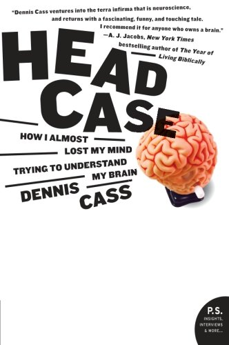 9780060594732: Head Case: How I Almost Lost My Mind Trying to Understand My Brain
