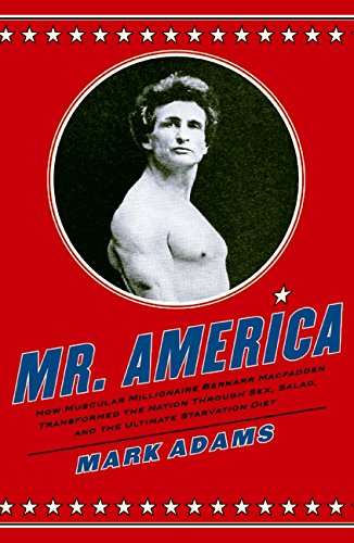 9780060594756: Mr. America: How Muscular Millionaire Bernarr Macfadden Transformed the Nation Through Sex, Salad, and the Ultimate Starvation Diet