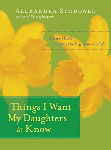 9780060594879: Things I Want My Daughters to Know: A Small Book about the Big Issues in Life