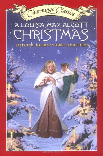 9780060595425: A Louisa May Alcott Christmas Book and Charm: Selected Holiday Stories and Poems (Charming Classics)