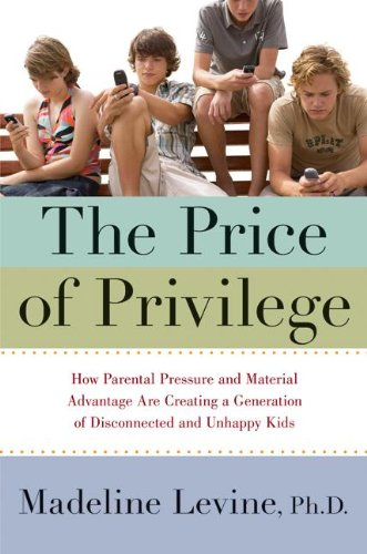 9780060595845: The Price of Privilege: How Parental Pressure and Material Advantage Are Creating a Generation of Disconnected and Unhappy Kids