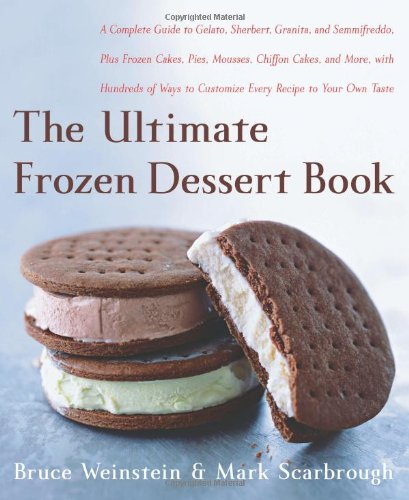 9780060597078: The Ultimate Frozen Dessert Book: A Complete Guide to Gelato, Sherbert, Granita, and Semmifreddo, Plus Frozen Cakes, Pies, Mousses, Chiffon Cakes, and ... of Ways to Customize Every Recipe to Your