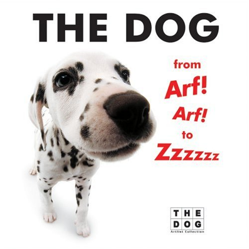 9780060598594: The Dog from Arf! Arf! to Zzzzzz (Artlist Collection: The Dog)