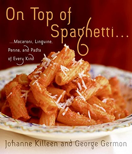 On Top of Spaghetti. .Macaroni, Linguine, Penne, and Pasta of Every Kind