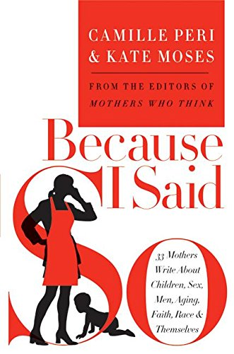 9780060598785: Because I Said So: 33 Mothers Write about Children, Sex, Men, Aging, Faith, Race, & Themselves