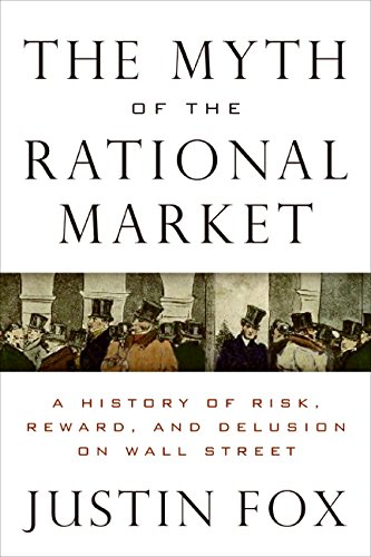9780060598990: The Myth of the Rational Market: A History of Risk, Reward, and Delusion on Wall Street