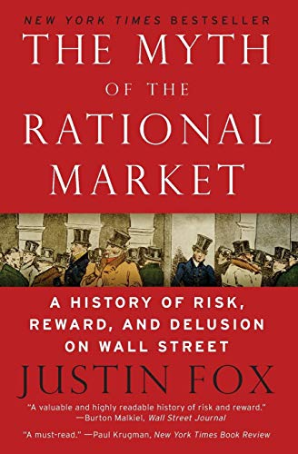 9780060599034: The Myth of the Rational Market: A History of Risk, Reward, and Delusion on Wall Street