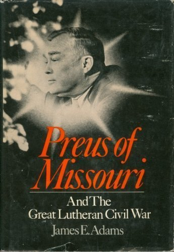 9780060600716: Preus of Missouri and the great Lutheran civil war