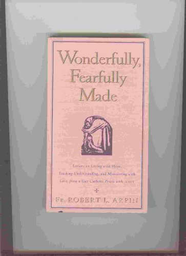 9780060600754: Wonderfully, Fearfully Made: Letters on Living With Hope, Teaching Understanding, And Ministering With Love, from a Gay Catholic Priest With AIDS
