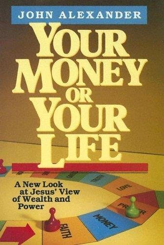 9780060601515: Your Money or Your Life: A New Look at Jesus' View of Wealth and Power
