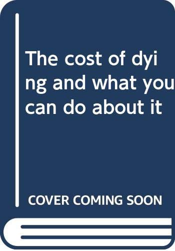 9780060603052: The cost of dying and what you can do about it