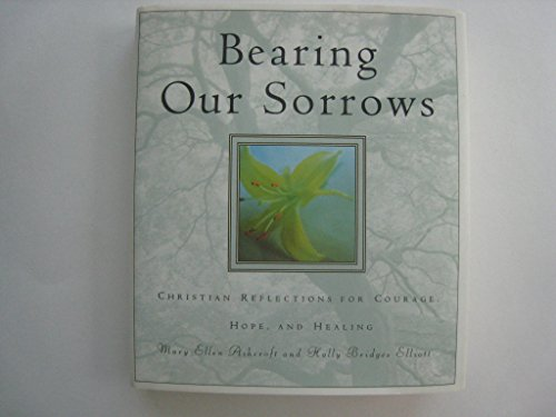 9780060603113: Bearing Our Sorrows: Christian Reflections for Courage, Hope, and Healing