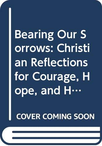 9780060603120: Bearing Our Sorrows: Christian Reflections for Courage, Hope, and Healing