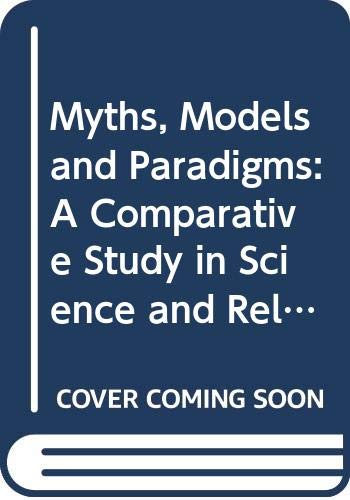 9780060603878: Myths, Models and Paradigms: A Comparative Study in Science and Religion