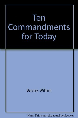 Ten Commandments for Today: William Barclay