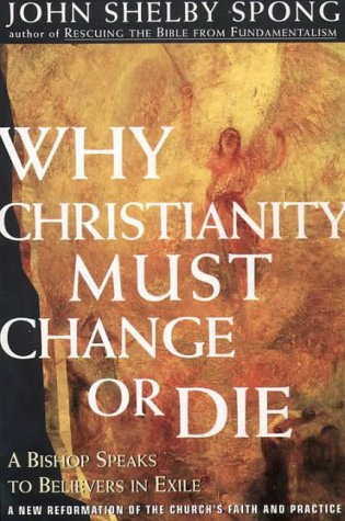 9780060605001: Why Christianity Must Change Or Die: Reforming the Church?s Creeds and Codes