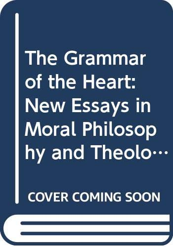 9780060607678: The Grammar of the Heart: New Essays in Moral Philosophy and Theology