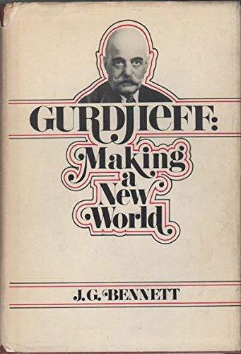 Gurdjieff:Making a New World: Making a New World: Bennett, John G.; J.