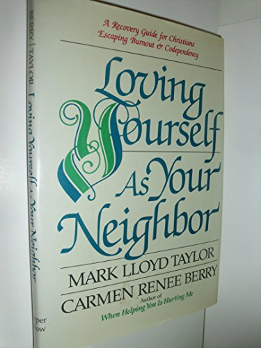 9780060607821: Loving Yourself As Your Neighbor: A Recovery Guide for Christians Escaping Burnout and Codependency