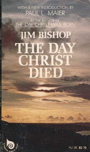 The Day Christ Died (Harper Jubilee Books): Bishop, Jim