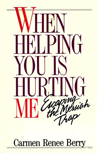 9780060607883: When Helping You Is Hurting Me