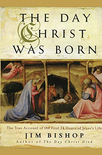 The Day Christ Was Born: The True Account of the First 24 Hours of Jesus's Life (0060607947) by Jim Bishop