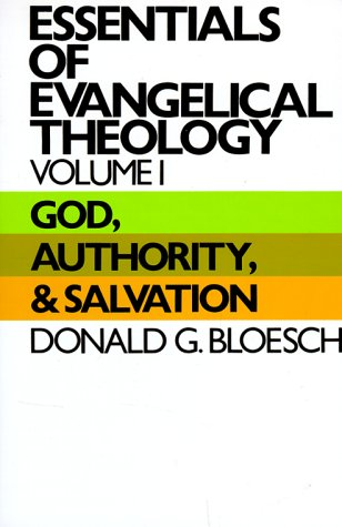 Essentials of Evangelical Theology, Volume 1: God, Authority, and Salvation: Bloesch, Donald G.