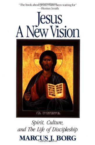 Jesus: A New Vision: Spirit, Culture, and the Life of Discipleship: Borg, Marcus J.