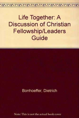 9780060608613: Life Together: A Discussion of Christian Fellowship Leader's Guide