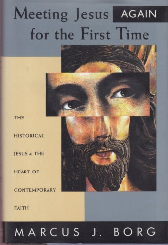 9780060609160: Meeting Jesus Again for the First Time: The Historical Jesus & the Heart of Contemporary Faith