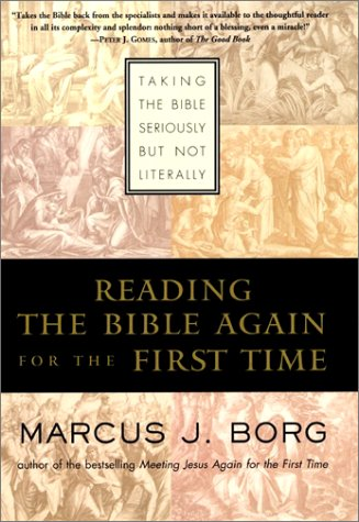 9780060609184: Reading the Bible Again For the First Time: Taking the Bible Seriously But Not Literally