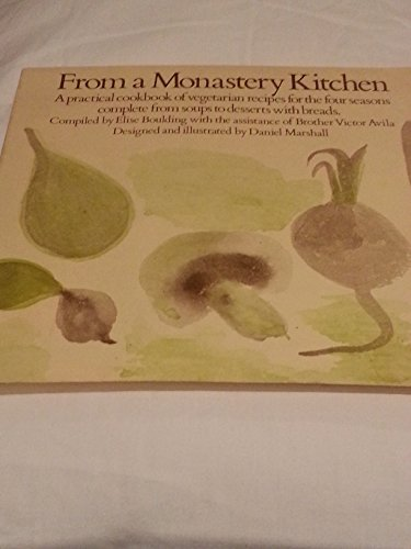 9780060609801: From a Monastery Kitchen: A Practical Cookbook of Vegetarian Recipes for the Four Seasons Complete from Soups to Desserts with Breads