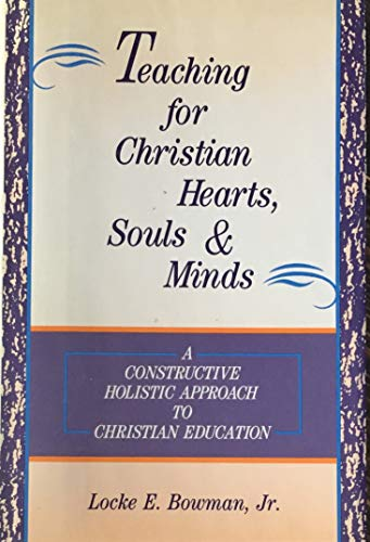 9780060609818: Teaching for Christian Hearts, Souls, and Minds: A Constructive, Holistic Approach to Christian Education