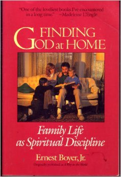 9780060610333: Finding God at Home: Family Life As Spiritual Discipline